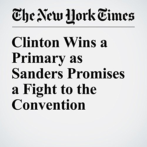 Clinton Wins a Primary as Sanders Promises a Fight to the Convention cover art
