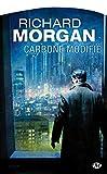 Le cycle de Takeshi Kovacs, Tome 1 - Carbone modifié - Bragelonne - 02/10/2008