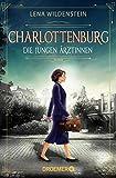 Charlottenburg. Die jungen Ärztinnen: Roman