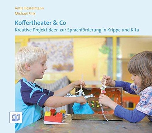 Koffertheater & Co: Kreative Projektideen zur Sprachförderung in Krippe und Kita: Kreative Projektideen zur Sprachförderung in Krippe und Kindergarten
