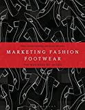 Marketing Fashion Footwear: The Business of Shoes...