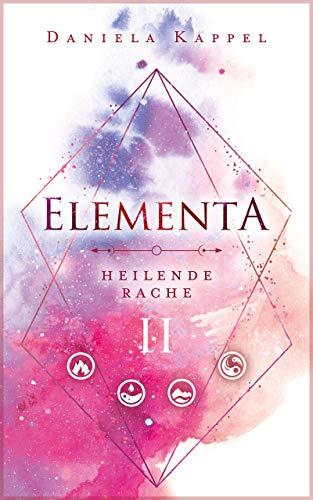 Elementa: Heilende Rache (Elementa-Trilogie 2)