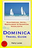 Dominica Travel Guide: Sightseeing, Hotel, Restaurant & Shopping Highlights by Harry Lucas (2014-12-25)