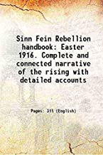 Sinn Fein Rebellion handbook Easter 1916. Complete and connected narrative of the rising with detailed accounts 1917 [Hardcover]