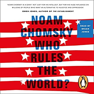 Who Rules the World?     Reframings              By:                                                                                                                                 Noam Chomsky                               Narrated by:                                                                                                                                 Brian Jones                      Length: 10 hrs and 12 mins     284 ratings     Overall 4.3