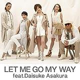 LET ME GO MY WAY feat.Daisuke Asakura 歌詞