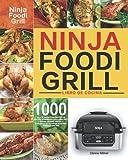 Libro de cocina Ninja Foodi Grill: Libro de cocina Ninja Foodi Grill de 1000 días para principiantes y avanzados | Recetas sabrosas, rápidas y fáciles para la perfección de la parrilla y la fritu