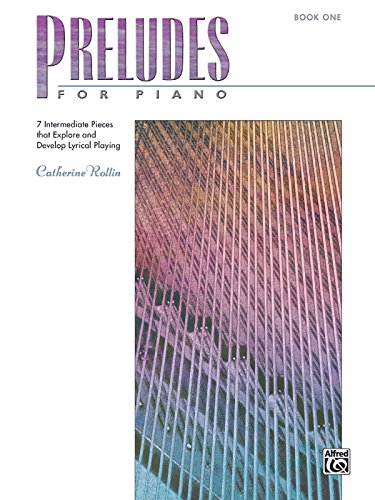 PRELUDES FOR PIANO BOOK 1: 7 Intermediate Pieces That Explore and Develop Lyrical Playing
