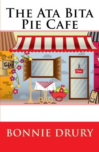 Book: The Ata Bita Pie Cafe by Bonnie Drury [Kindle Edition]