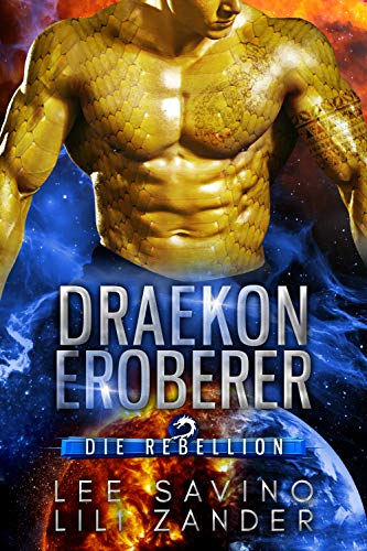Draekon Eroberer: Eine Science-Fiction-Drachenverwandlungs-Romanze (Die Rebellion 2)