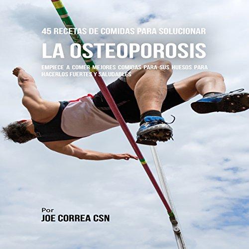 45 Recetas De Comidas Para Solucionar La Osteoporosis [45 Meal Recipes to Solve Osteoporosis] audiobook cover art