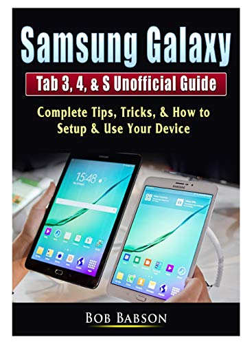 Samsung Galaxy Tab 3, 4, & S Unofficial Guide: Complete Tips, Tricks, & How to Setup & Use Your Device