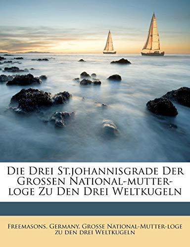 Die Drei St.Johannisgrade Der Grossen National-Mutter-Loge Zu Den Drei...
