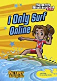 I Only Surf Online (Sports Illustrated Kids Victory School Superstars) (English Edition)