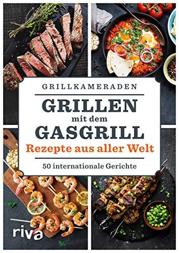 Grillen mit dem Gasgrill – Rezepte aus aller Welt: 50 internationale Gerichte
