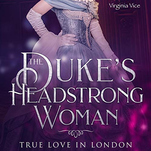 The Duke's Headstrong Woman: True Love in London audiobook cover art