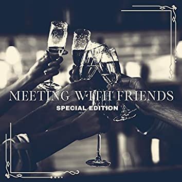 Meeting with Friends. Special Edition