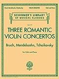 Three Romantic Violin Concertos:Bruch, Mendelssohn: Schirmer'S Library of Musical Classics Vol. 2117 for Violin and Piano: Schirmer Library of Classics Volume 2117 for Violin and Piano
