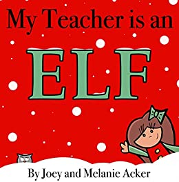 My Teacher is an Elf (The Wonder Who Crew Book 2) by [Joey Acker, Melanie Acker]