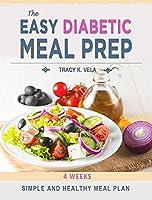The Easy Diabetic Meal Prep: 4 Weeks Simple and Healthy Meal Plan