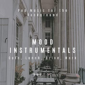 Mood Instrumentals: Pop Music For The Background - Cafe, Lunch, Drive, Work, Vol. 17