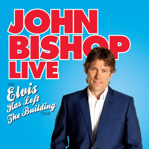 John Bishop Live: Elvis Has Left the Building audiobook cover art