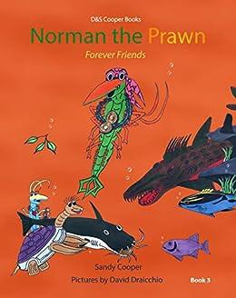 Norman the Prawn: Forever Friends by [Sandy Cooper, David Draicchio, Darren Cooper]