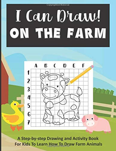 I Can Draw! On the Farm!: A Step-by-Step Drawing and Activity Book for Kids to Learn to Draw Farm Animals