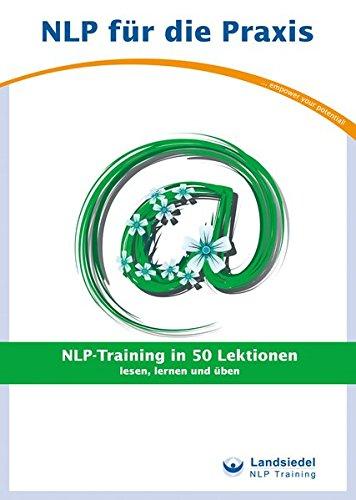 NLP-Training in 50 Lektionen - Trainingsbuch für Anfänger von Stephan Landsiedel - lesen, lernen und üben (NLP für die Praxis - / Trainigsbücher)