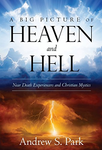 A Big Picture of Heaven and Hell: Near Death Experiencers and Christian Mystics