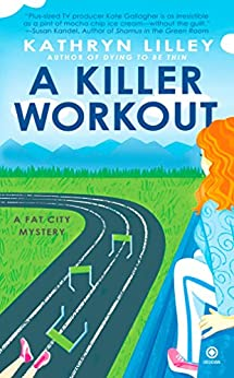 A Killer Workout: A Fat City Mystery by [Kathryn Lilley]