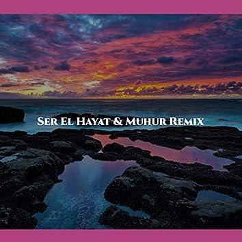 Ser El Hayat & Muhur (Remix)