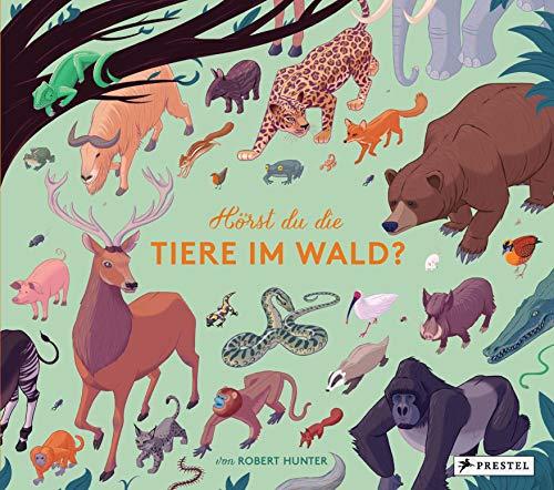 Hörst du die Tiere im Wald?: Stimmen und Geräusche des Waldes auf 10 Sound-Modulen (Prestel junior Sound-Bücher, Band 5)