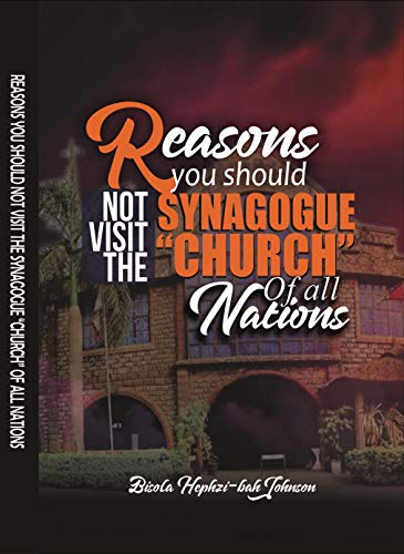 REASONS YOU SHOULD NOT VISIT THE SYNAGOGUE 'CHURCH' OF ALL NATIONS: COMPENDIUM OF SAD EXPERIENCES