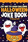 Try Not to Laugh Challenge Halloween Joke Book for Kids and Family: A Spooktacular Trick or Treat Edition Interactive Joke Book for Boys and Girls Ages 4-6, 7-8, 9-10 and 11-12 Years old