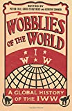 Wobblies of the World: A Global History of the IWW (Wildcat)