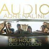 Songtexte von Audio Adrenaline - Big House to Ocean Floor