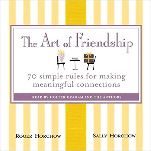 The Art of Friendship     70 Simple Rules for Making Meaningful Connections              Written by:                                                                                                                                 Roger Horchow,                                                                                        Sally Horchow                               Narrated by:                                                                                                                                 Holter Graham,                                                                                        Roger Horchow,                                                                                        Sally Horchow,                   and others                 Length: 3 hrs and 7 mins     Not rated yet     Overall 0.0