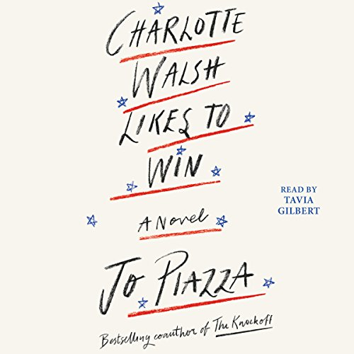 Charlotte Walsh Likes To Win Audiobook By Jo Piazza Audible