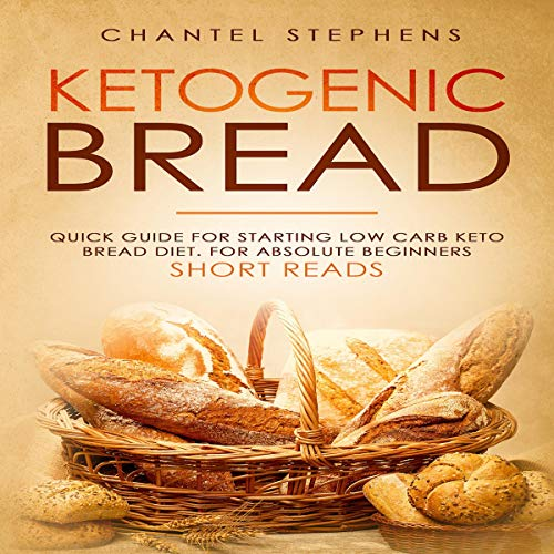 Ketogenic Bread: Quick Guide for Starting Low Carb Keto Bread Diet. For Absolute Beginners. Short Reads audiobook cover art