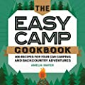 The Easy Camp Cookbook: 100 Recipes For Your Car Camping and Backcountry Adventures by Rockridge Press