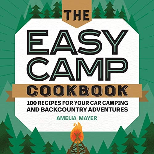 The Easy Camp Cookbook 100 Recipes For Your Car Camping and Backcountry Adventures product image