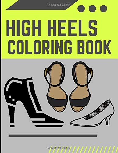 High Heels Coloring Book: High Heel Woman Girls Shoes Ellegant Boots Gift Colouring Activity Book for Adults Teens Boys Baby Children Relaxation and Activities Books for toddlers