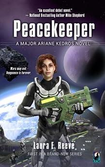 Peacekeeper (The Major Ariane Kedros Novels Book 1) by [Laura E. Reeve]