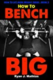 How To Bench BIG: 12 Week Bench Press Program and Technique Guide (How To Lift More Weight Series...
