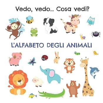 Paperback L'alfabeto degli animali: Vedo, vedo... Cosa vedi? (Giochi per imparare le lettere) (Italian Edition) [Italian] Book