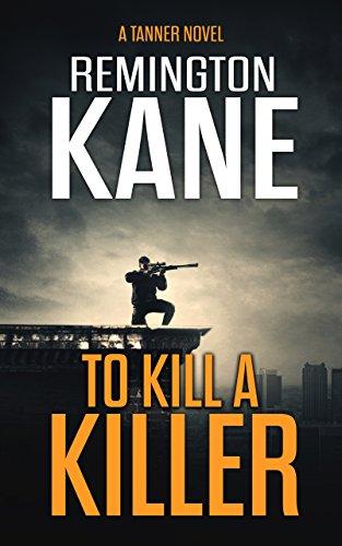 To Kill A Killer (A Tanner Novel Book 16) by [Remington Kane]