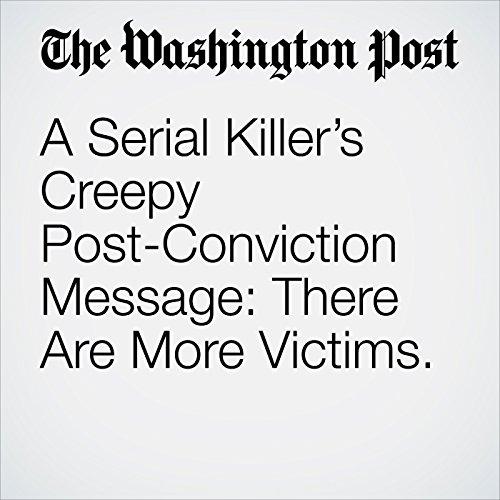 A Serial Killer's Creepy Post-Conviction Message: There Are More Victims. copertina