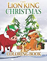 The Lion King Christmas Coloring Book: A Lovely Christmas Gift Coloring Book for Kids and Fans (Xmas Edition) - 100 High Quality Pages