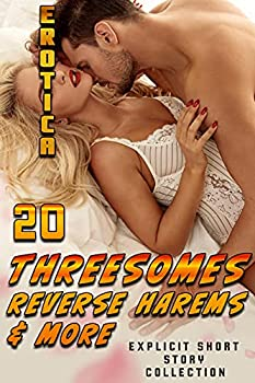 20 THREESOMES REVERSE HAREMS AND MORE   EXPLICIT EROTICA SHORT STORY COLLECTION